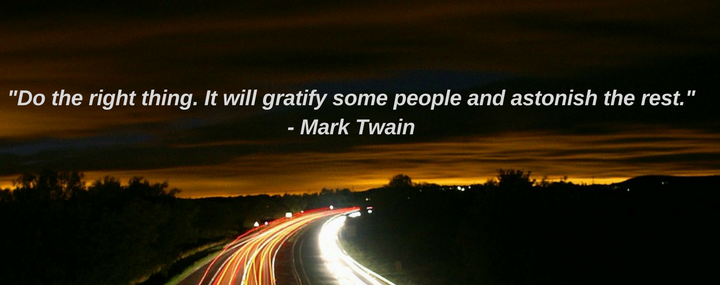 """Do the right thing. It will grafitfy some people and astonish the rest."" - Mark Twain"